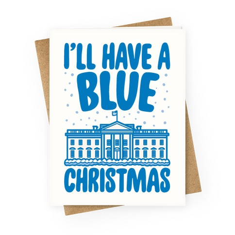 I'll Have A Blue Christmas Political Parody Greeting Card