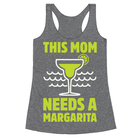 This Mom Needs A Margarita Racerback Tank Top