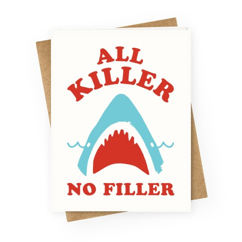 All Killer No Filler Greeting Card