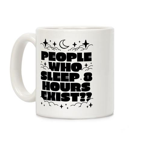 People Who Sleep 8 Hours Exist?  Coffee Mug