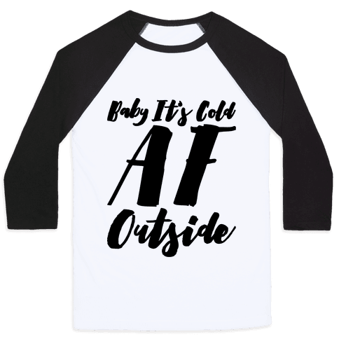 Baby It's Cold Af Outside Parody Baseball Tee