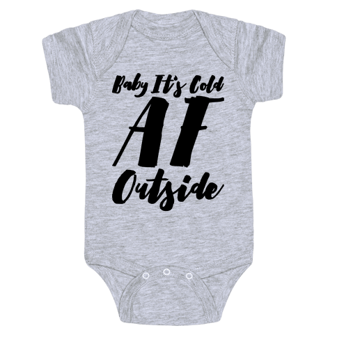 Baby It's Cold Af Outside Parody Baby Onesy