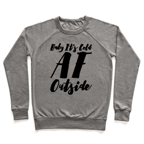 Baby It's Cold Af Outside Parody Pullover