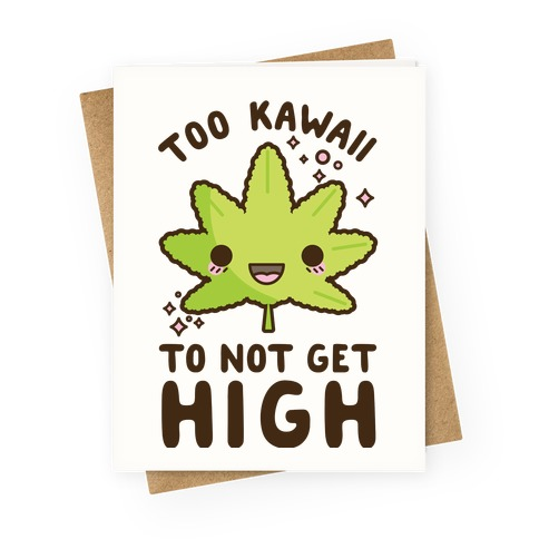 Too Kawaii To Not Get High Greeting Card