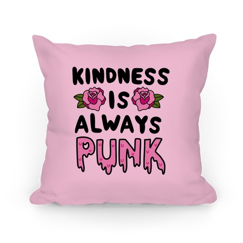 Kindness is Always Punk Pillow