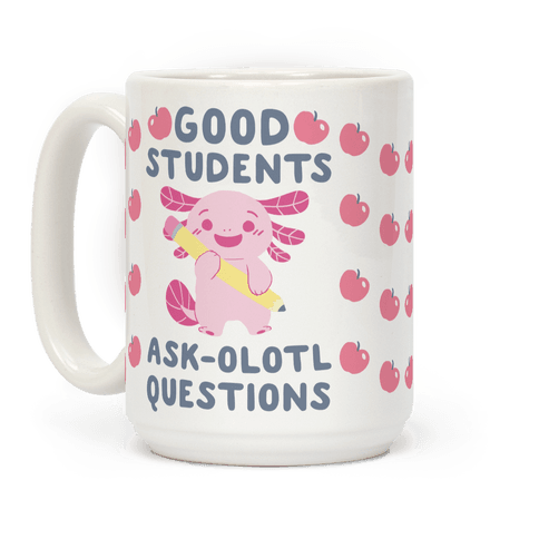 Good Students Ask-olotl Questions Coffee Mug
