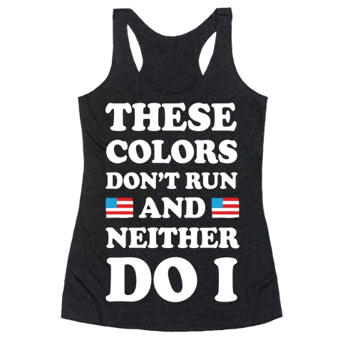 e7c7c393c5921a These Colors Don t Run And Neither Do I Racerback Tank Top