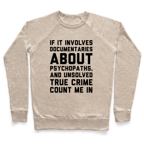 If It Involves Documentaries About Psychopaths and Unsolved True Crime Count Me In  Pullover