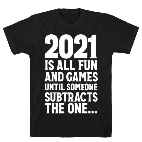 2021 Is All Fun And Games Until... T-Shirt