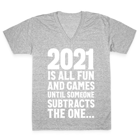 2021 Is All Fun And Games Until... V-Neck Tee Shirt