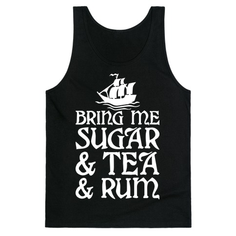 Bring Me Sugar And Tea And Rum Tank Top