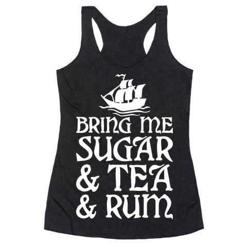 Bring Me Sugar And Tea And Rum Racerback Tank Top