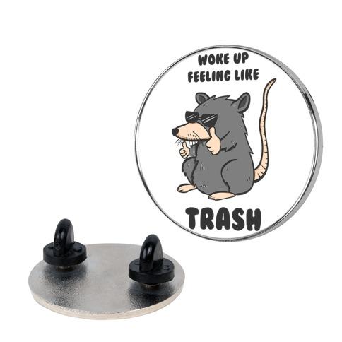 Woke Up Feeling Like Trash Pin