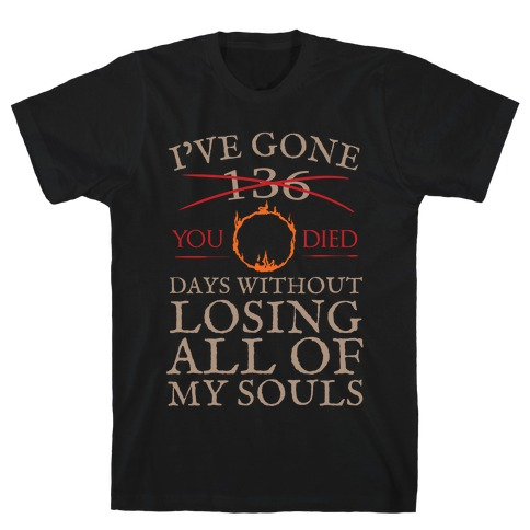 I've Gone 0 days without losing all of my souls T-Shirt