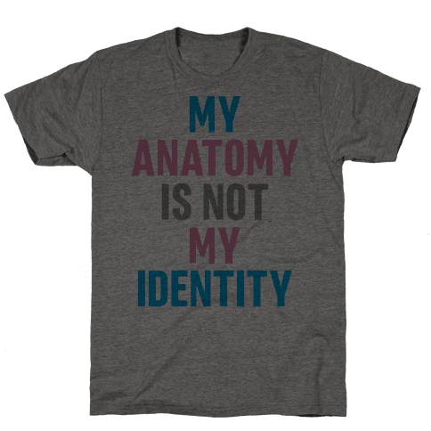 My Anatomy Is Not My Identity Mens T-Shirt