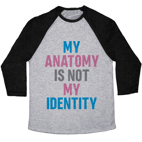 My Anatomy Is Not My Identity Baseball Tee