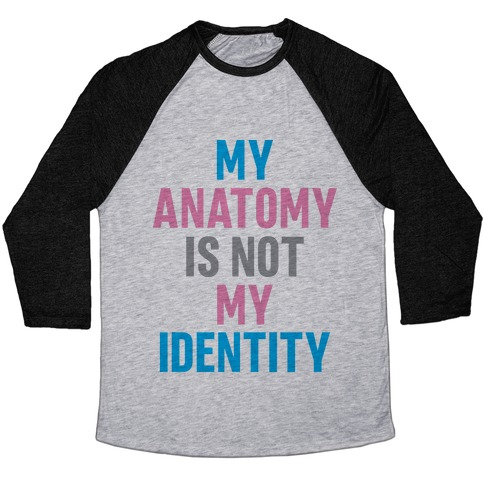 My Anatomy Is Not My Identity Baseball Tee