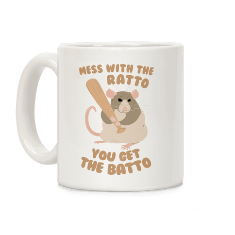 Mess With The Ratto, You Get The Batto Coffee Mug