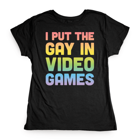 I Put The Gay In Video Games Womens T-Shirt