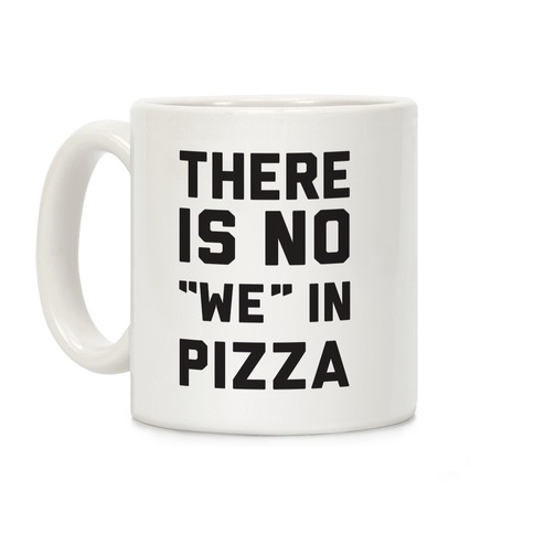 "There Is No ""we"" In Pizza Coffee Mug"