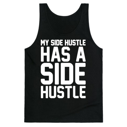My Side Hustle Has A Side Hustle White Print Tank Top