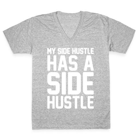 My Side Hustle Has A Side Hustle White Print V-Neck Tee Shirt