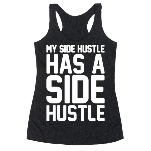 My Side Hustle Has A Side Hustle White Print Racerback Tank Top