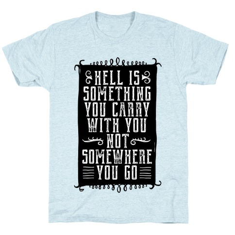 Hell Is Something You Carry With You T-Shirt