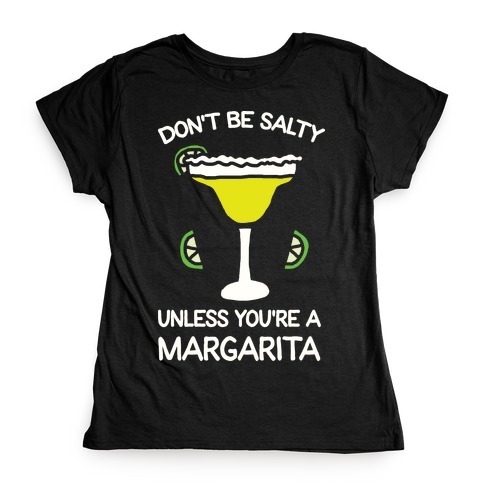 Don't Be Salty Unless You're A Margarita Womens T-Shirt