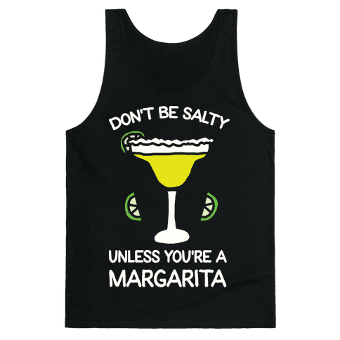 Don't Be Salty Unless You're A Margarita Tank Top