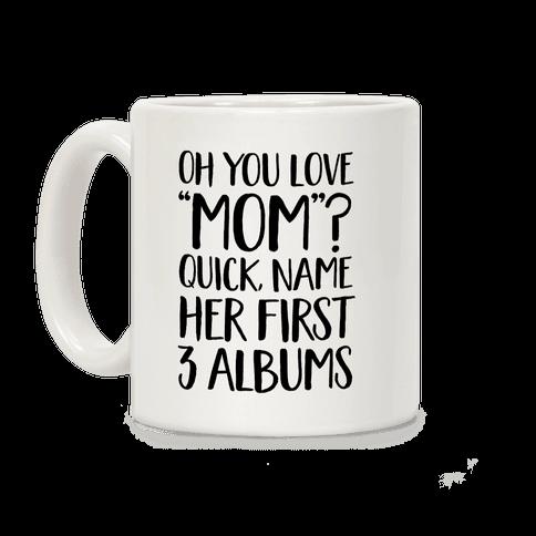 "Oh You Love ""Mom""? Coffee Mug"