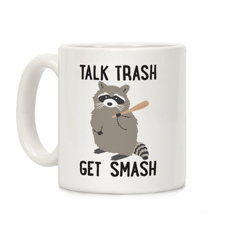 Talk Trash Get Smash Raccoon Coffee Mug