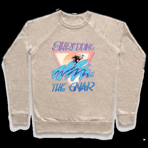 Shredding The Gnar Pullover
