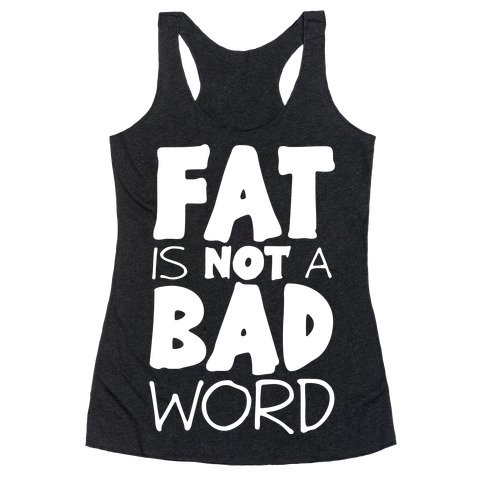 FAT Is Not A BAD word Racerback Tank Top