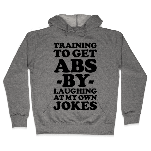 Training To Get Abs By Laughing At My Own Jokes Hooded Sweatshirt