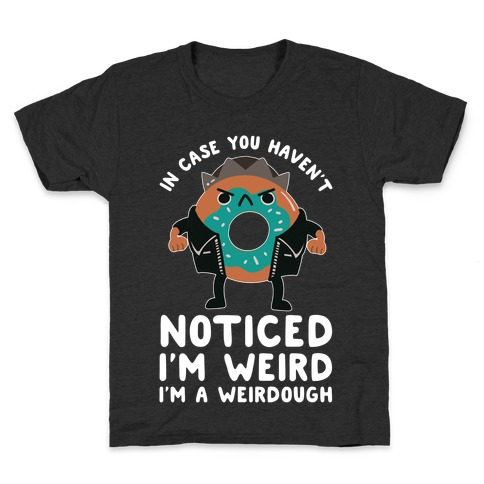 In Case You Haven't Noticed I'm Weird Jughead Parody Kids T-Shirt
