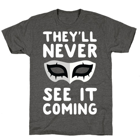 You'll Never See It Coming T-Shirt