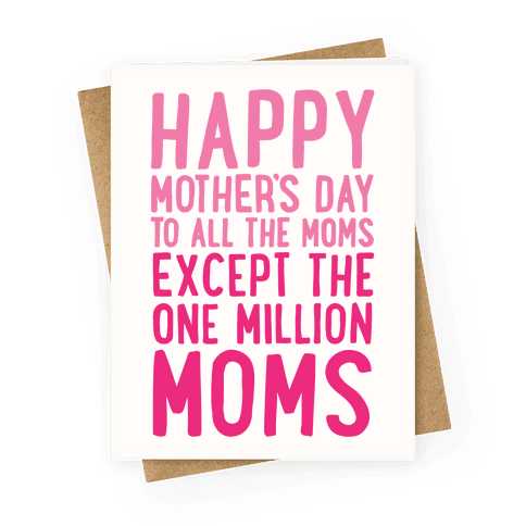 Happy Mother's Day To All The Moms Except The One Million Moms Greeting Card