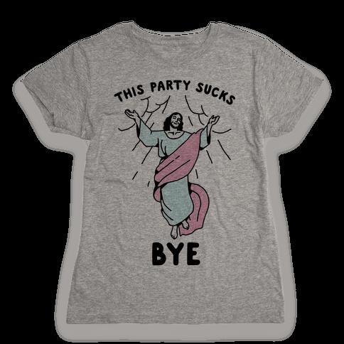 This Party Sucks Bye Jesus Womens T-Shirt