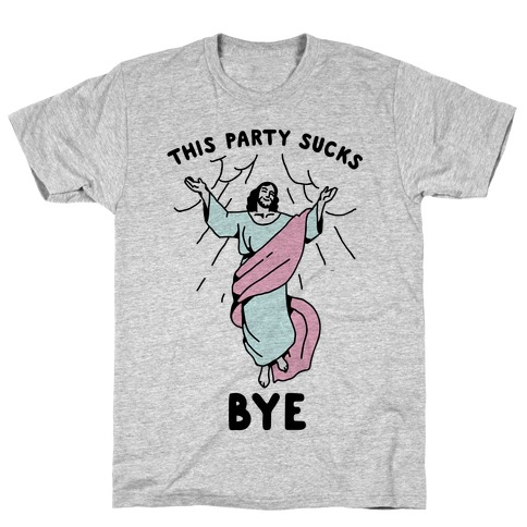 This Party Sucks Bye Jesus T-Shirt
