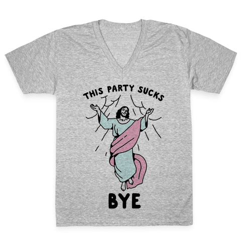 This Party Sucks Bye Jesus V-Neck Tee Shirt