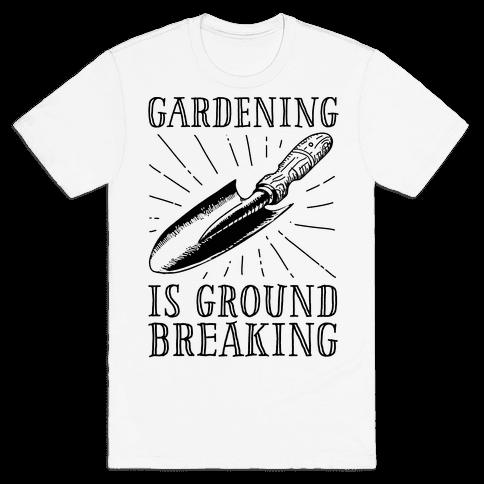 Gardening is ground breaking Mens/Unisex T-Shirt
