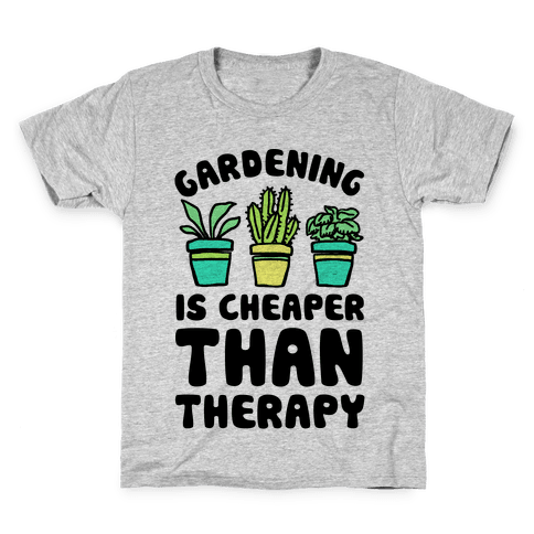 Gardening Is Cheaper Than Therapy Kids T-Shirt