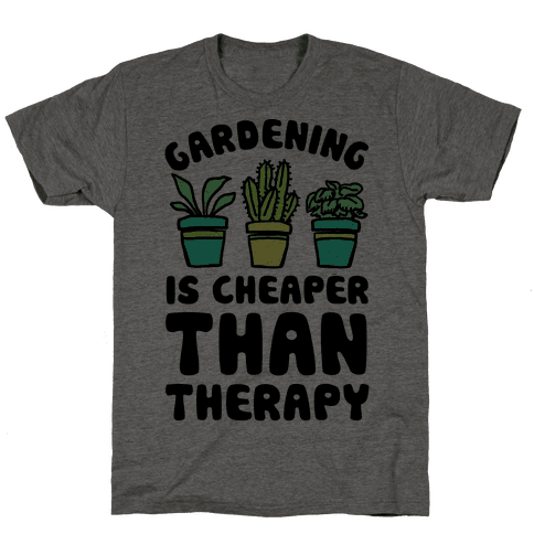 Gardening Is Cheaper Than Therapy Mens T-Shirt
