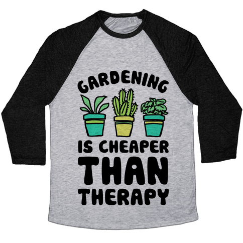 Gardening Is Cheaper Than Therapy Baseball Tee
