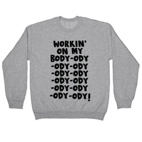 Workin' on my Body-ody-ody Pullover