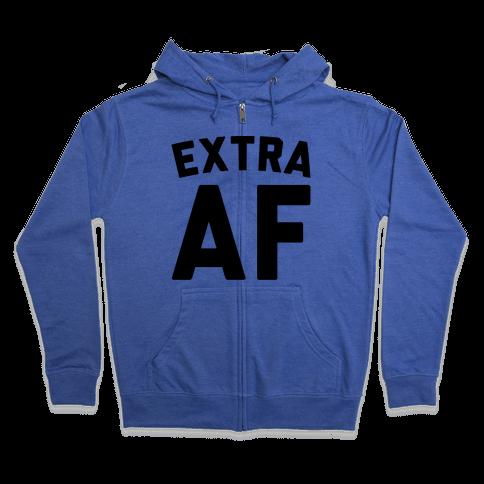 Extra Af Zip Hoodie