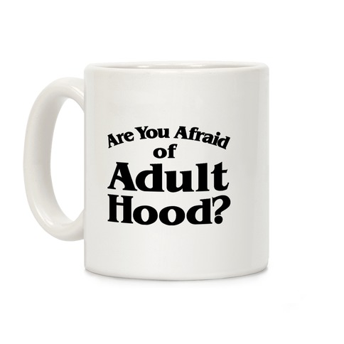 Are You Afraid of Adulthood Coffee Mug