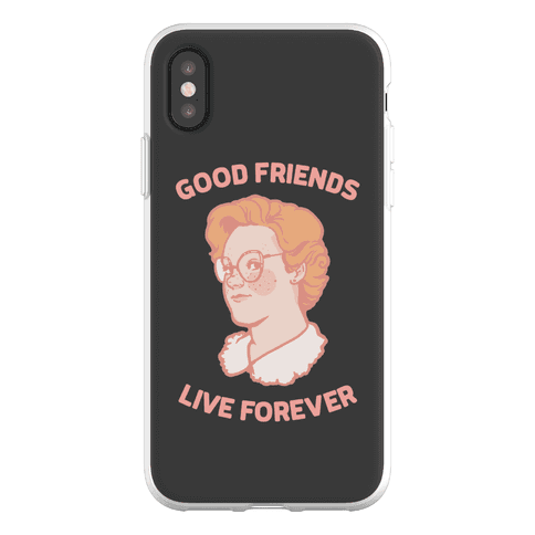 Barb: Good Friends Live Forever Phone Flexi-Case