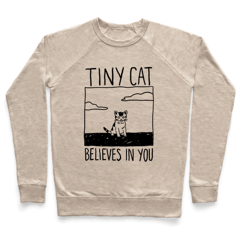 Tiny Cat Believes In You Pullover